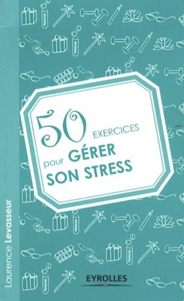 épisode No Stress N'Autre Monde 5O exercices pour gérer son stress de Laurence Levasseur Editions Eyrolles